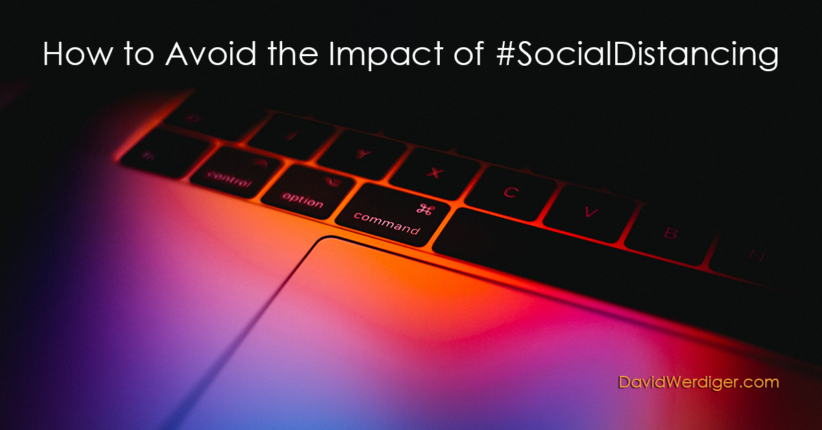 How to Avoid the Impact of Social Distancing by David Werdiger
